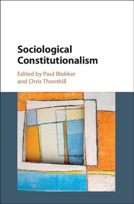 Sociological Constitutionalism - Blokker, Paul, Dr. (Editor), and Thornhill, Chris (Editor)