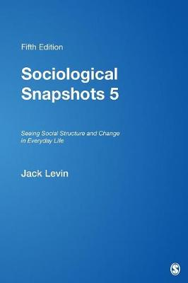 Sociological Snapshots 5: Seeing Social Structure and Change in Everyday Life - Levin, Jack, Dr. (Editor)