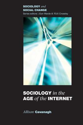 Sociology in the Age of the Internet - Cavanagh, Allison