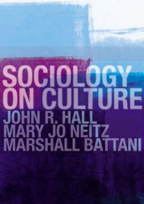Sociology on Culture - Hall, John R, and Battani, Marshall, and Neitz, Mary Jo
