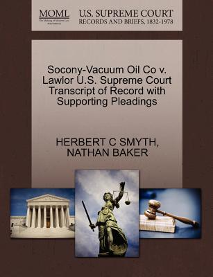Socony-Vacuum Oil Co V. Lawlor U.S. Supreme Court Transcript of Record with Supporting Pleadings - Smyth, Herbert C, and Baker, Nathan