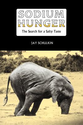 Sodium Hunger: The Search for a Salty Taste - Schulkin, Jay