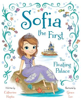 Sofia the First the Floating Palace - Hapka, Catherine, and Disney Book Group, and Lee, Grace (Illustrator)