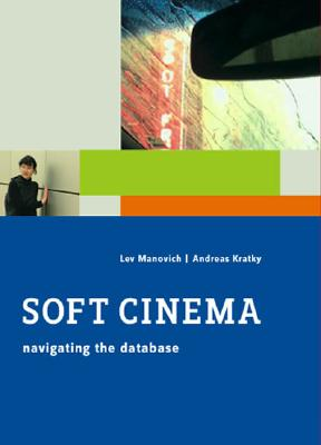 Soft Cinema: Navigation the Database - Manovich, Lev, and Kratky, Andreas