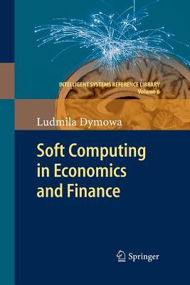 Soft Computing in Economics and Finance - Dymowa, Ludmila
