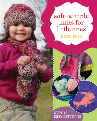 Soft + Simple Knits for Little Ones - Boyd, Heidi