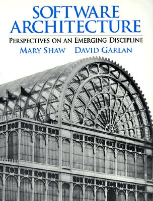 Software Architecture: Perspectives on an Emerging Discipline - Shaw, Mary, and Shaw, and Garlan, David