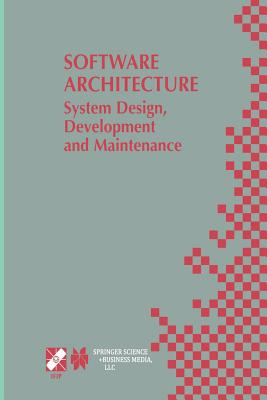 Software Architecture: System Design, Development and Maintenance: 17th World Computer Congress - Tc2 Stream / 3rd IEEE/Ifip Conference on Software Architecture (Wicsa3), August 25-30, 2002, Montreal, Quebec, Canada - Bosch, Jan (Editor), and Gentleman, Morven (Editor), and Hofmeister, Christine (Editor)