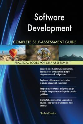 Software Development Complete Self-Assessment Guide - Blokdyk, Gerardus