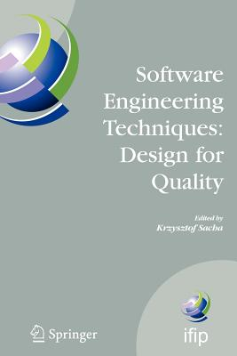 Software Engineering Techniques: Design for Quality - Sacha, Krzysztof (Editor)