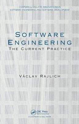 Software Engineering: The Current Practice - Rajlich, Vaclav