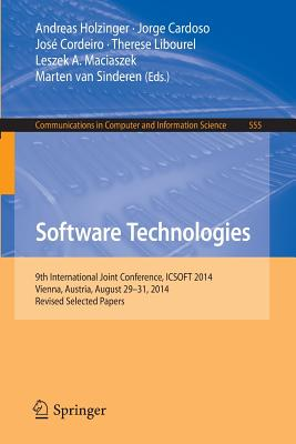 Software Technologies: 9th International Joint Conference, Icsoft 2014, Vienna, Austria, August 29-31, 2014, Revised Selected Papers - Holzinger, Andreas (Editor), and Cardoso, Jorge (Editor), and Cordeiro, Jose Luis (Editor)