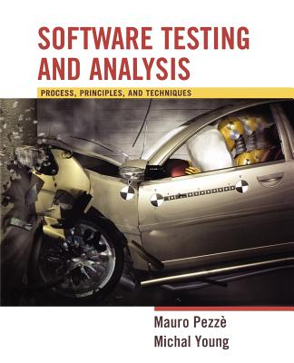 Software Testing and Analysis: Process, Principles and Techniques - Pezze, Mauro, and Young, Michal