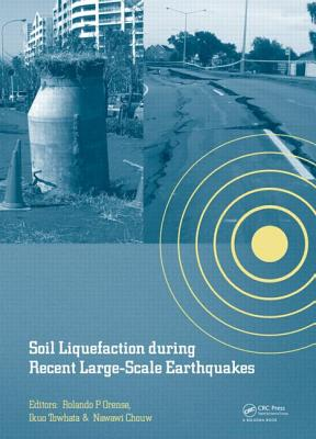 Soil Liquefaction during Recent Large-Scale Earthquakes - Orense, Rolando P. (Editor), and Towhata, Ikuo (Editor), and Chouw, Nawawi (Editor)