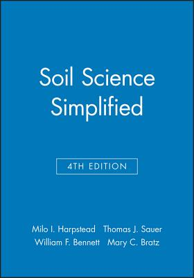 Soil Science Simplified - Harpstead, Milo I, and Sauer, Thomas J, and Bennett, William F