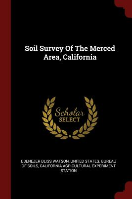 Soil Survey of the Merced Area, California - Watson, Ebenezer Bliss