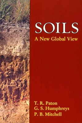 Soils: A New Global View - Paton, T R, and Patom, Thomas R, and Mitchell, P B
