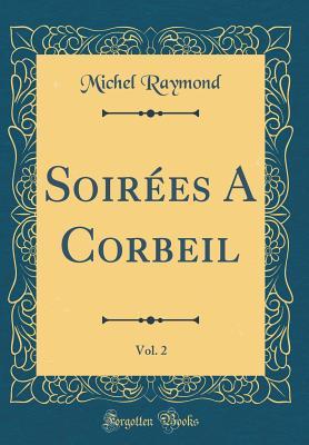 Soirees a Corbeil, Vol. 2 (Classic Reprint) - Raymond, Michel