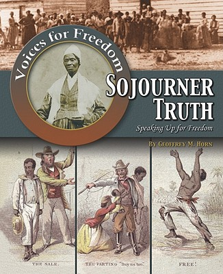 Sojourner Truth: Speaking Up for Freedom - Horn, Geoffrey M