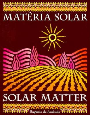 Solar Matter: Materia Solar - De Andrade, Eugenio, and Levitin, Alexis (Translated by)