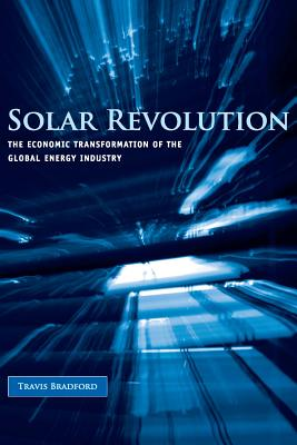 Solar Revolution: The Economic Transformation of the Global Energy Industry - Bradford, Travis