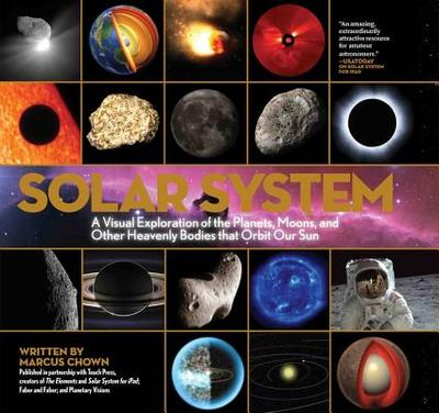 Solar System: A Visual Exploration of All the Planets, Moons and Other Heavenly Bodies That Orbit Our Sun - Chown, Marcus