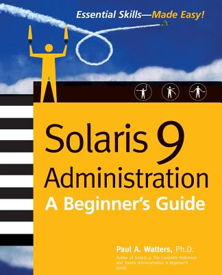 Solaris 9 Administration: A Beginner's Guide - Watters, Paul (Conductor)