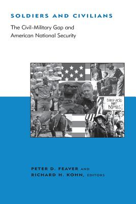 Soldiers and Civilians: The Civil-Military Gap and American National Security - Feaver, Peter D (Editor)