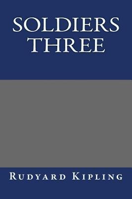 Soldiers Three - Kipling, Rudyard