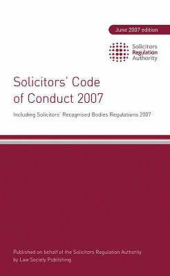 Solicitors' Code of Conduct 2007 2007: Including Solicitors' Recognised Bodies Regulations 2007 - SRA