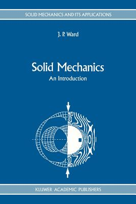 Solid Mechanics: An Introduction - Ward, J.P.