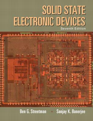 Solid State Electronic Devices - Streetman, Ben G., and Banerjee, Sanjay