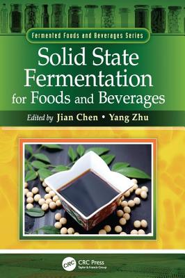 Solid State Fermentation for Foods and Beverages - Chen, Jian (Editor), and Zhu, Yang (Editor)