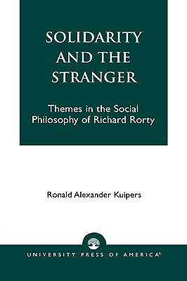 Solidarity and the Stranger: Themes in the Social Philosophy of Richard Rorty - Kuipers, Ronald Alexander