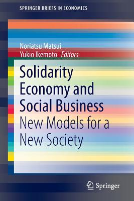 Solidarity Economy and Social Business: New Models for a New Society - Matsui, Noriatsu (Editor)
