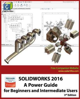 Solidworks 2016: A Power Guide for Beginners and Intermediate Users - Cadartifex