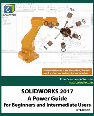 Solidworks 2017: A Power Guide for Beginners and Intermediate Users - Cadartifex