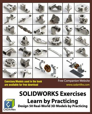 Solidworks Exercises - Learn by Practicing: Learn to Design 3D Models by Practicing with These 50 Real-World Mechanical Exercises! - Cadartifex