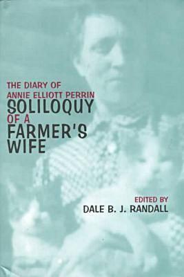 Soliloquy of Farmer's Wife: Diary of Annie Elliott Perrin - Perrin, Annie Elliott