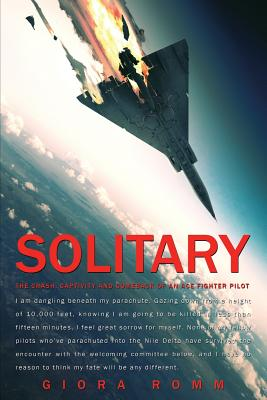 Solitary: The Crash, Captivity and Comeback of an Ace Fighter Pilot - Romm, Giora, and Coyne, Shawn (Editor), and Pace, Anne Hartstein (Translated by)