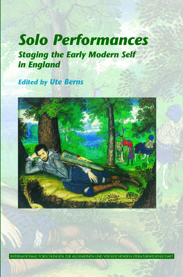 Solo Performances: Staging the Early Modern Self in England - Berns, Ute