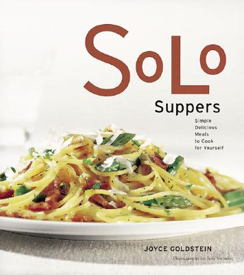 Solo Suppers: Simple Delicious Meals to Cook for Yourself - Goldstein, Joyce Eserky, and Swinks, Judi (Photographer)