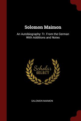 Solomon Maimon: An Autobiography: Tr. from the German with Additions and Notes - Maimon, Salomon