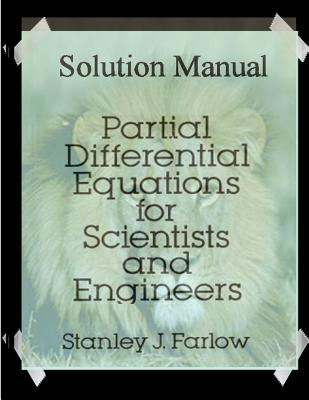 Solution Manual: Partial Differential Equations for Scientists and Engineers - Farlow, S J