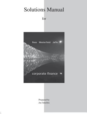 Solutions Manual for Corporate Finance - Ross, Stephen, and Westerfield, Randolph, and Jaffe, Jeffrey
