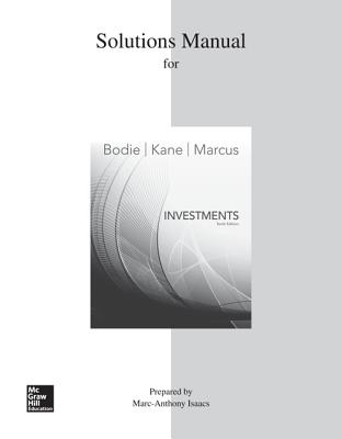 Solutions Manual for Investments - Bodie, Zvi, and Kane, Alex, and Marcus, Alan J, Professor