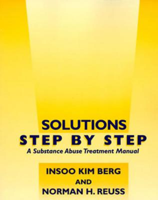 Solutions Step by Step: A Substance Abuse Treatment Manual - Berg, Insoo Kim