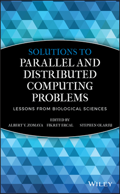 Solutions to Parallel and Distributed Computing Problems: Lessons from Biological Sciences - Zomaya, Albert Y (Editor), and Ercal, Fikret (Editor), and Olariu, Stephan (Editor)