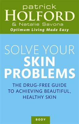 Solve Your Skin Problems: The Drug-Free Guide to Achieving Beautiful Healthy Skin - Holford, Patrick, and Savona, Natalie