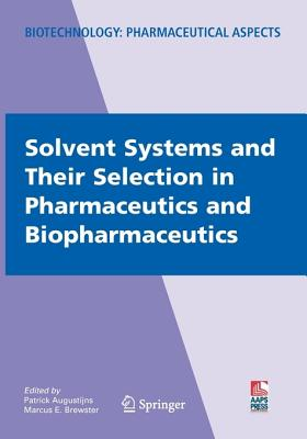 Solvent Systems and Their Selection in Pharmaceutics and Biopharmaceutics - Augustijns, Patrick (Editor)